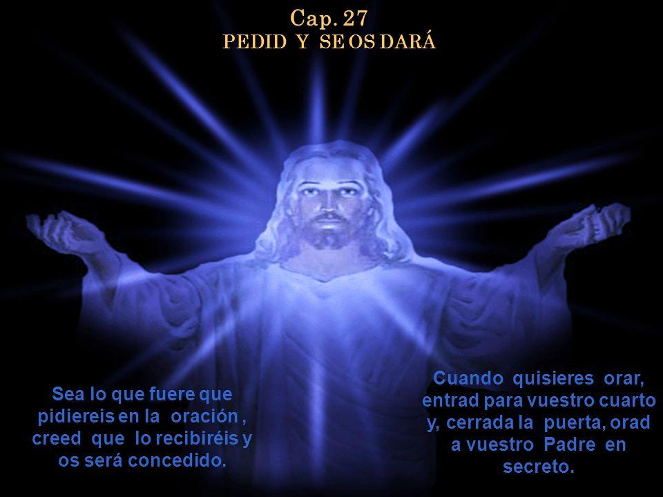 Cap. 27 PEDID Y SE OS DARÁ
