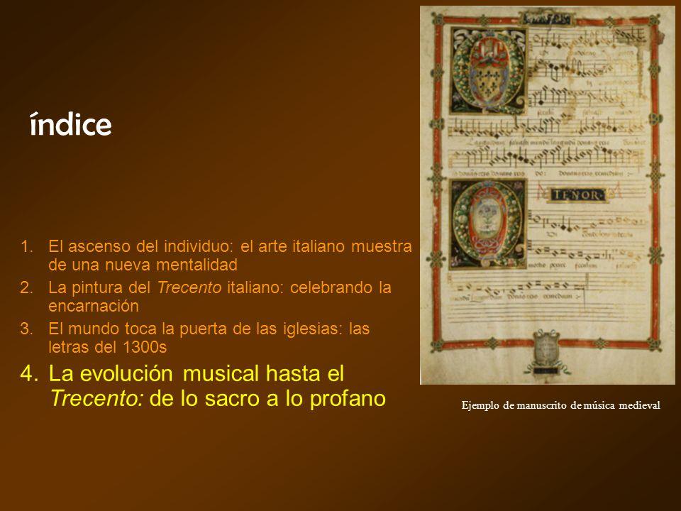 índice El ascenso del individuo: el arte italiano muestra de una nueva mentalidad. La pintura del Trecento italiano: celebrando la encarnación.