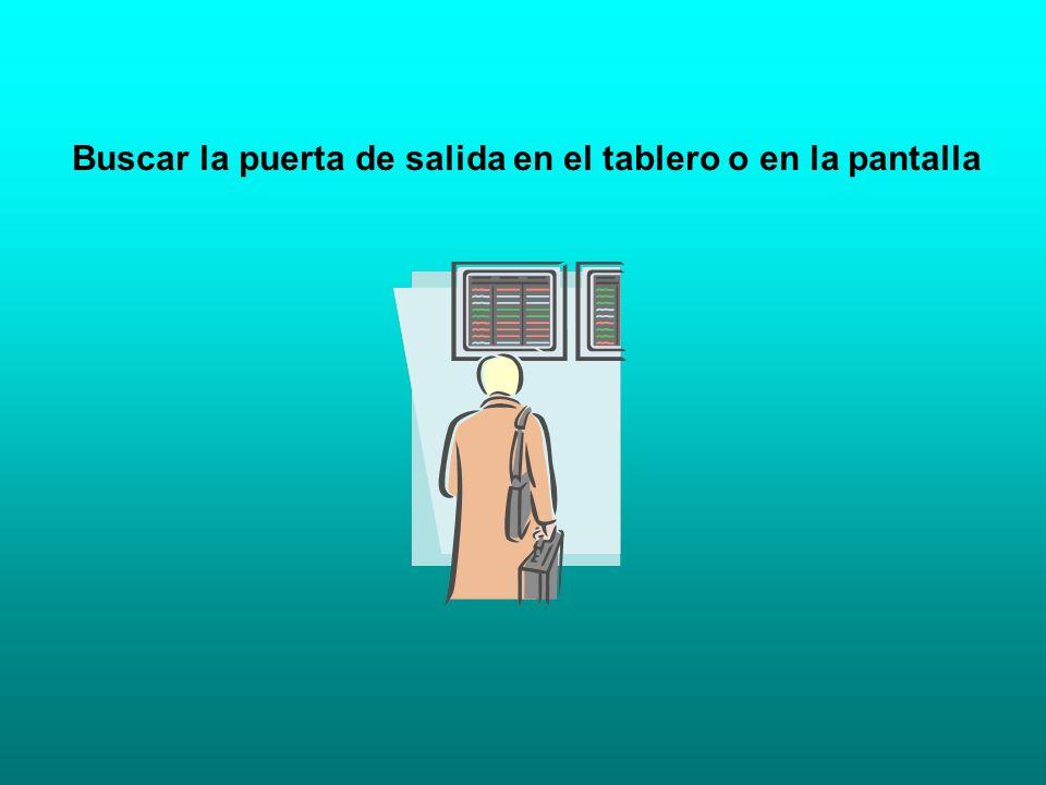 Buscar la puerta de salida en el tablero o en la pantalla
