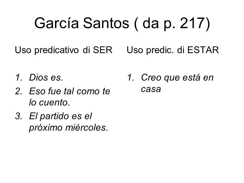 García Santos ( da p. 217) Uso predicativo di SER Dios es.