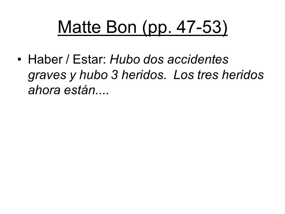 Matte Bon (pp. 47-53) Haber / Estar: Hubo dos accidentes graves y hubo 3 heridos.