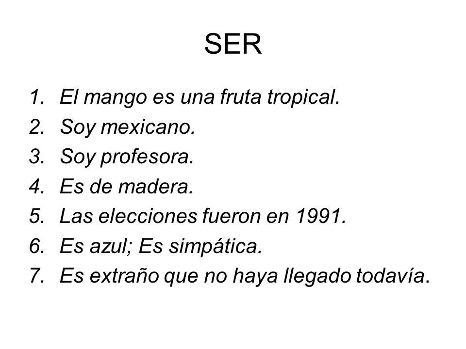 SER El mango es una fruta tropical. Soy mexicano. Soy profesora.