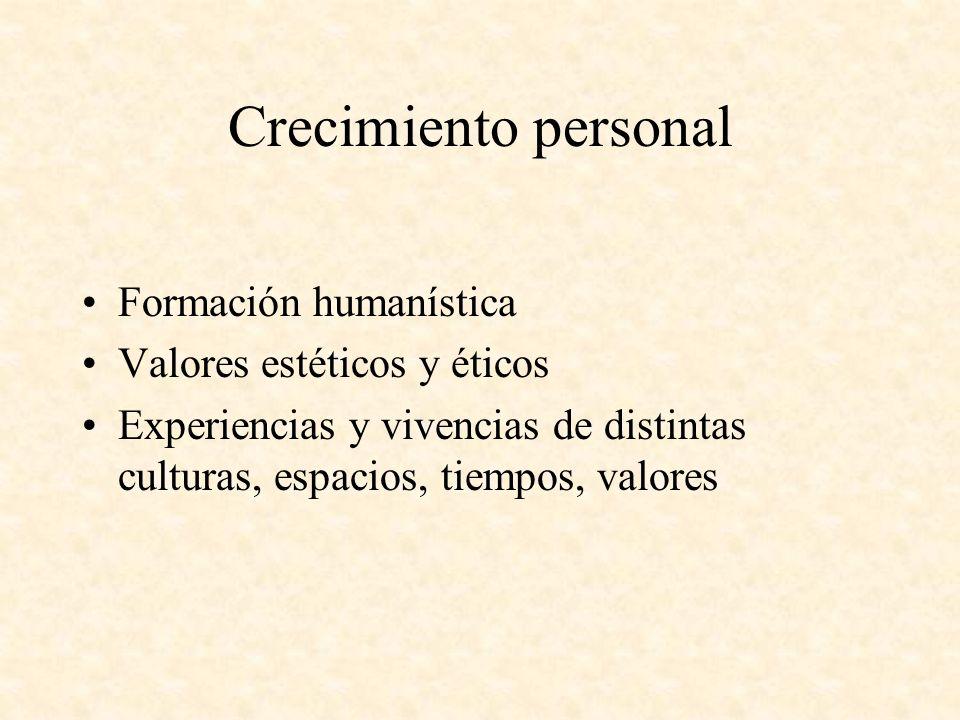 Crecimiento personal Formación humanística Valores estéticos y éticos