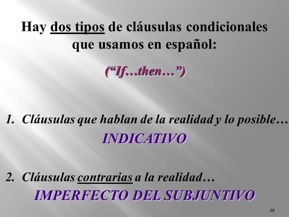 Hay dos tipos de cláusulas condicionales IMPERFECTO DEL SUBJUNTIVO