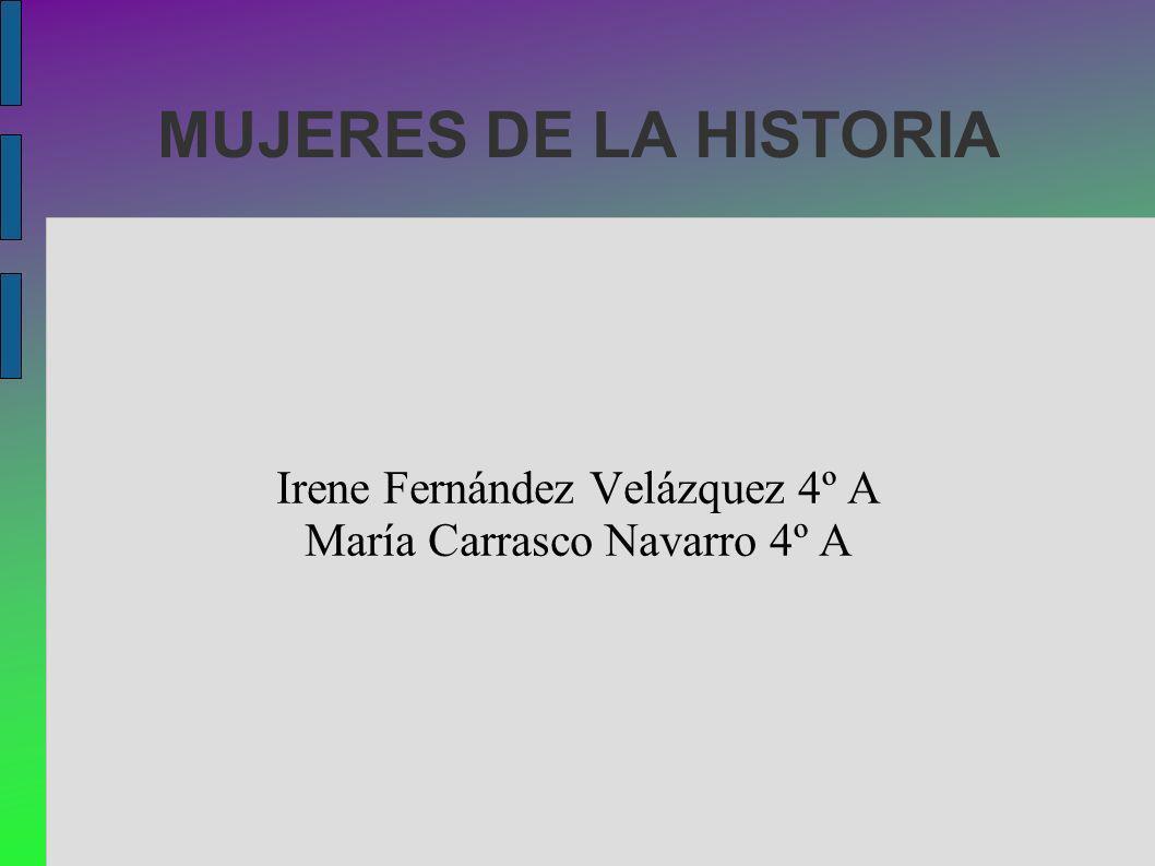 Irene Fernández Velázquez 4º A María Carrasco Navarro 4º A