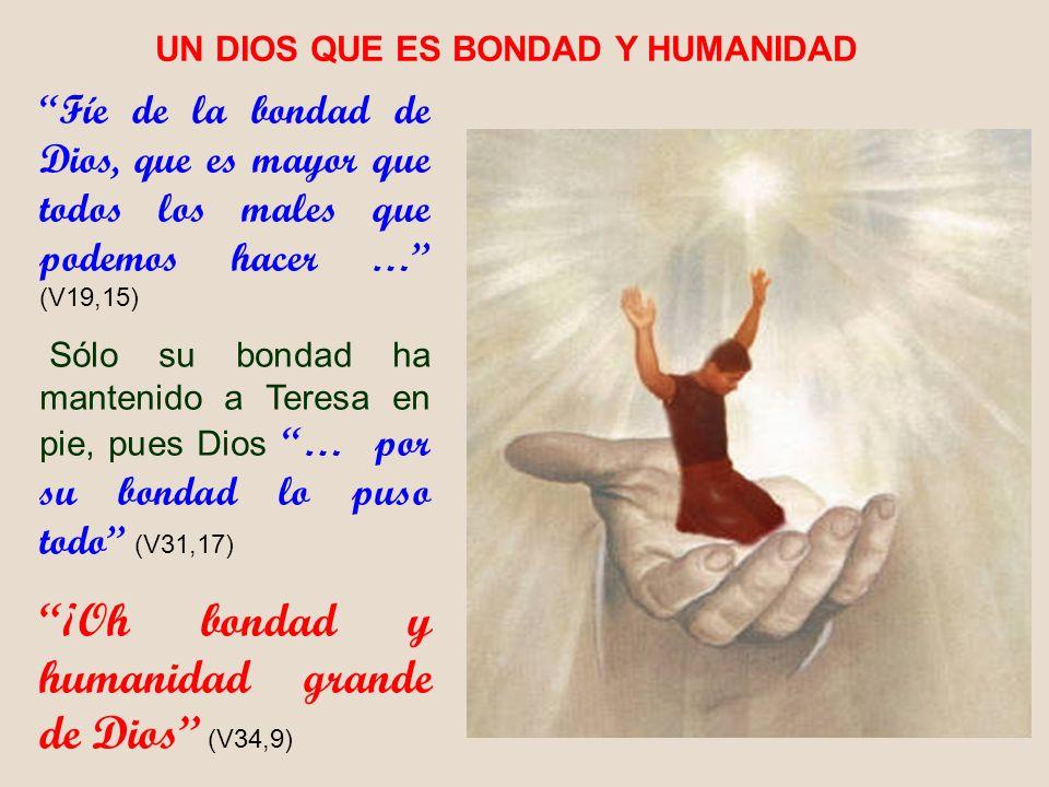 ¡Oh bondad y humanidad grande de Dios (V34,9)