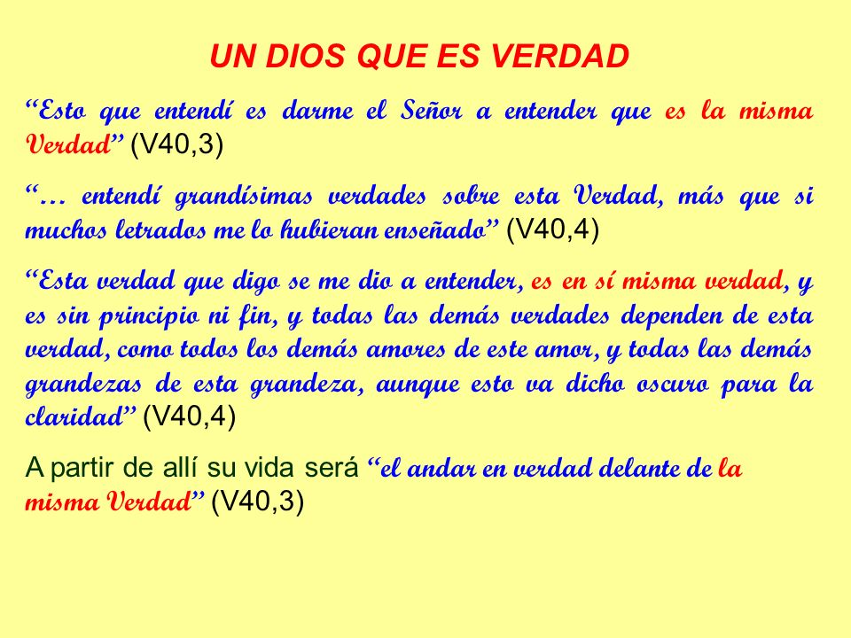 UN DIOS QUE ES VERDAD Esto que entendí es darme el Señor a entender que es la misma Verdad (V40,3)