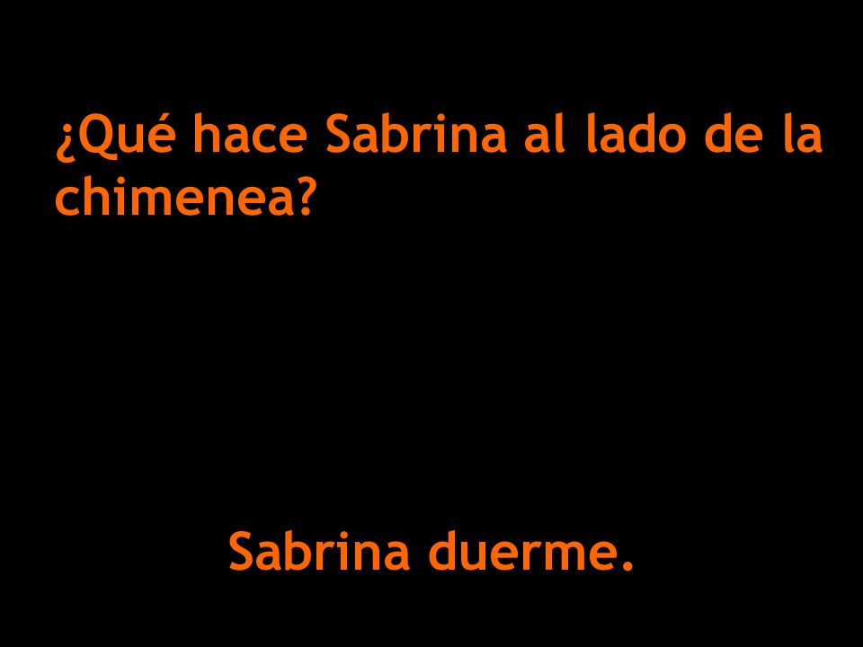 ¿Qué hace Sabrina al lado de la chimenea