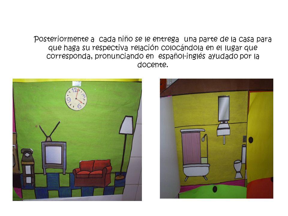 Posteriormente a cada niño se le entrega una parte de la casa para que haga su respectiva relación colocándola en el lugar que corresponda, pronunciando en español-inglés ayudado por la docente.
