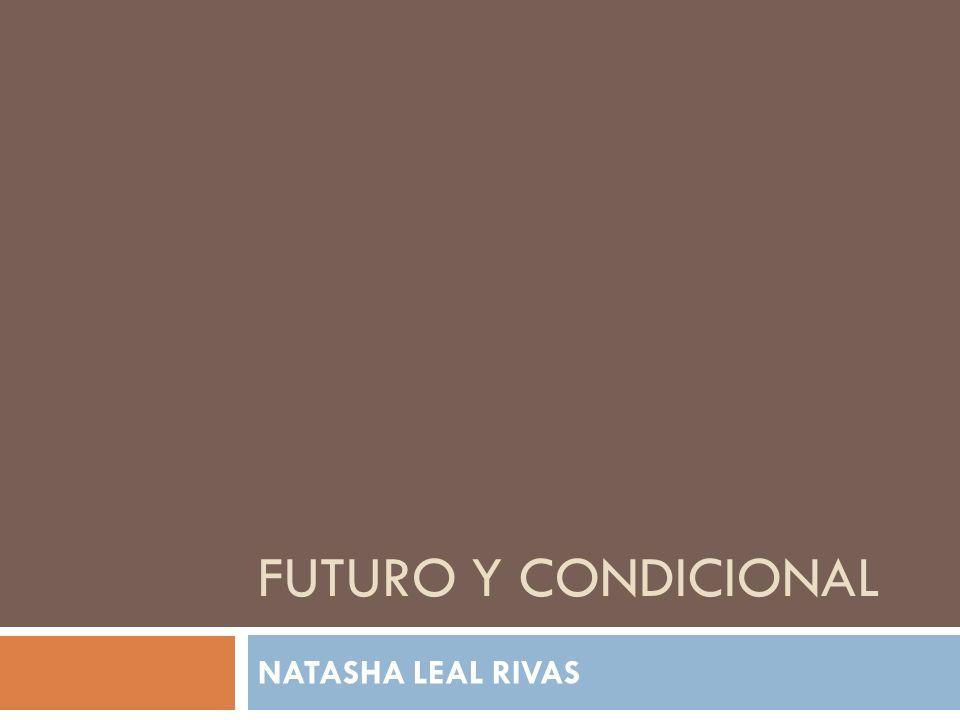 FUTURO Y CONDICIONAL NATASHA LEAL RIVAS