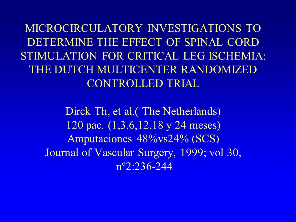 MICROCIRCULATORY INVESTIGATIONS TO DETERMINE THE EFFECT OF SPINAL CORD STIMULATION FOR CRITICAL LEG ISCHEMIA: THE DUTCH MULTICENTER RANDOMIZED CONTROLLED TRIAL Dirck Th, et al.( The Netherlands) 120 pac.