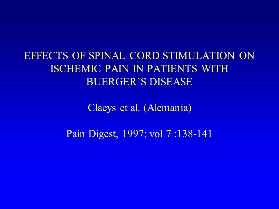 EFFECTS OF SPINAL CORD STIMULATION ON ISCHEMIC PAIN IN PATIENTS WITH BUERGER'S DISEASE Claeys et al.