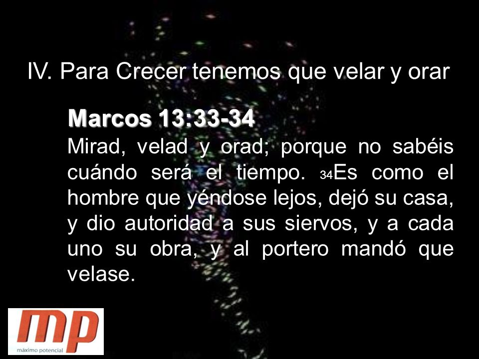 Marcos 13:33-34 IV. Para Crecer tenemos que velar y orar