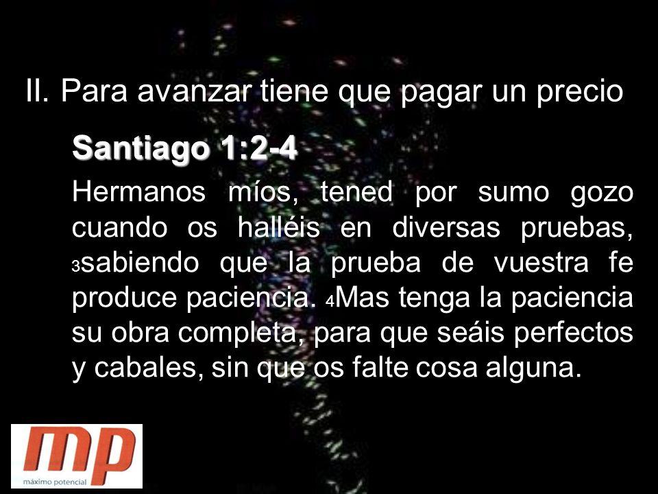 Santiago 1:2-4 II. Para avanzar tiene que pagar un precio