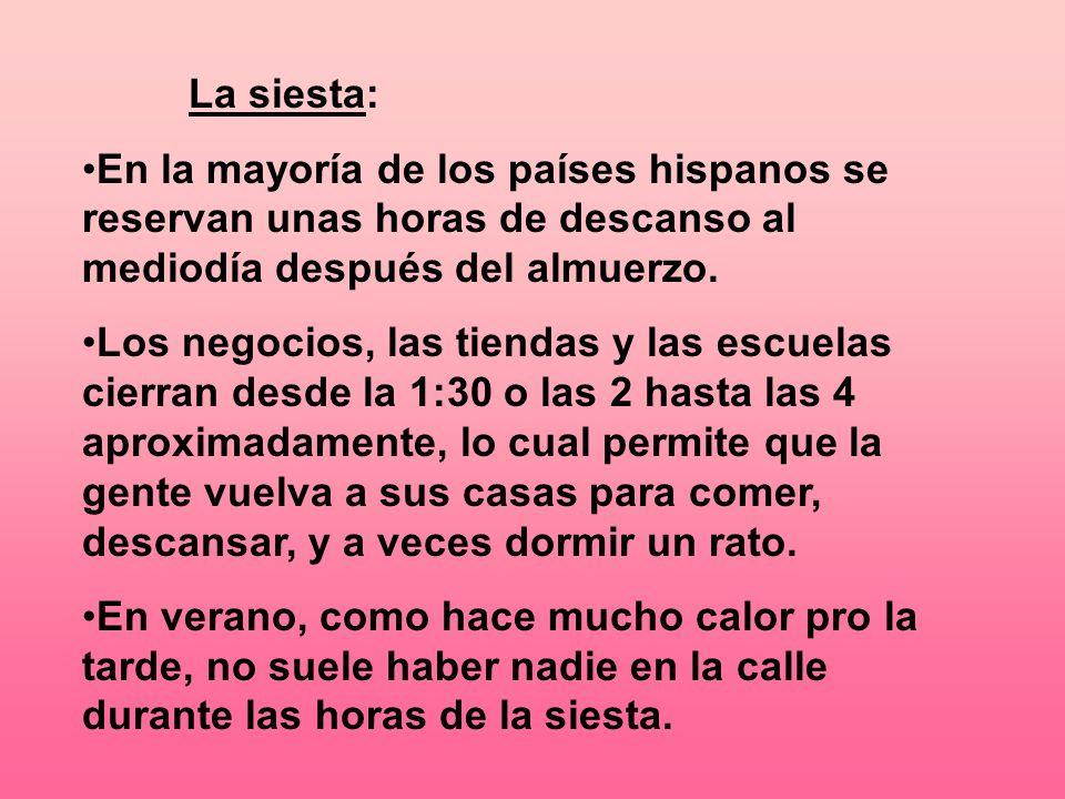 La siesta:En la mayoría de los países hispanos se reservan unas horas de descanso al mediodía después del almuerzo.