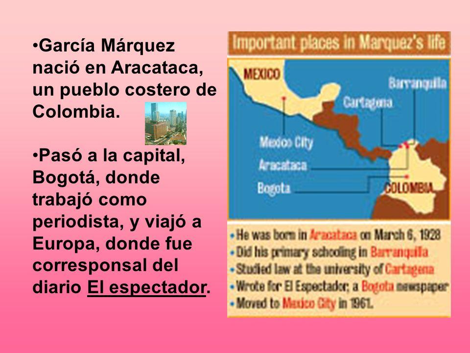 García Márquez nació en Aracataca, un pueblo costero de Colombia.