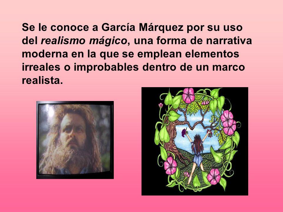 Se le conoce a García Márquez por su uso del realismo mágico, una forma de narrativa moderna en la que se emplean elementos irreales o improbables dentro de un marco realista.