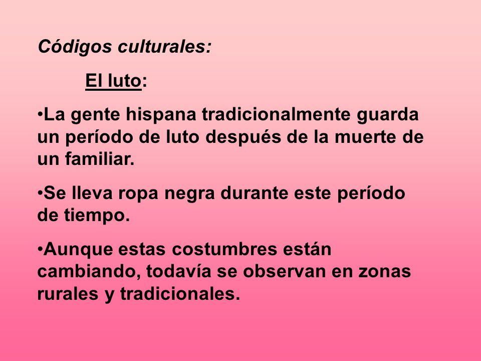 Códigos culturales:El luto: La gente hispana tradicionalmente guarda un período de luto después de la muerte de un familiar.