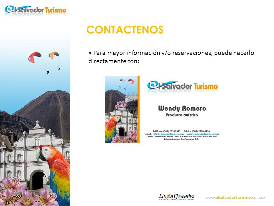 CONTACTENOS Para mayor información y/o reservaciones, puede hacerlo directamente con: www.elsalvadorturismo.com.sv.