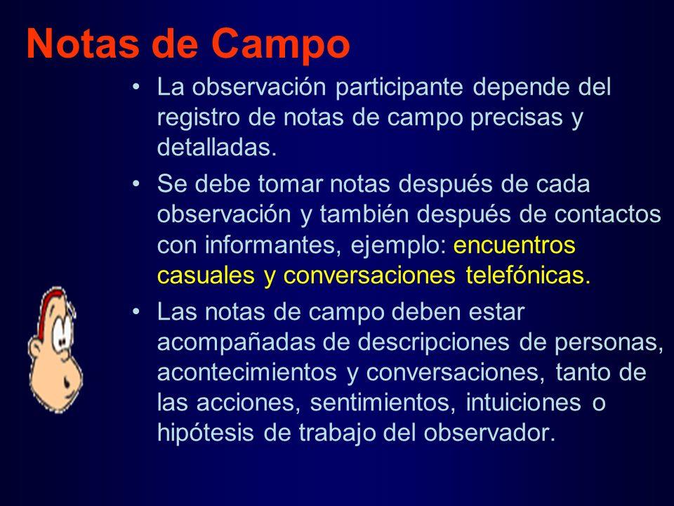 Notas de Campo La observación participante depende del registro de notas de campo precisas y detalladas.