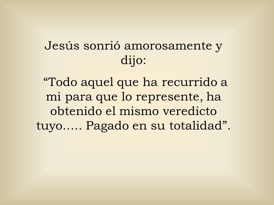 Jesús sonrió amorosamente y dijo: