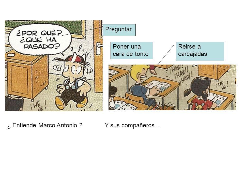 Preguntar Poner una cara de tonto Reirse a carcajadas ¿ Entiende Marco Antonio Y sus compañeros…