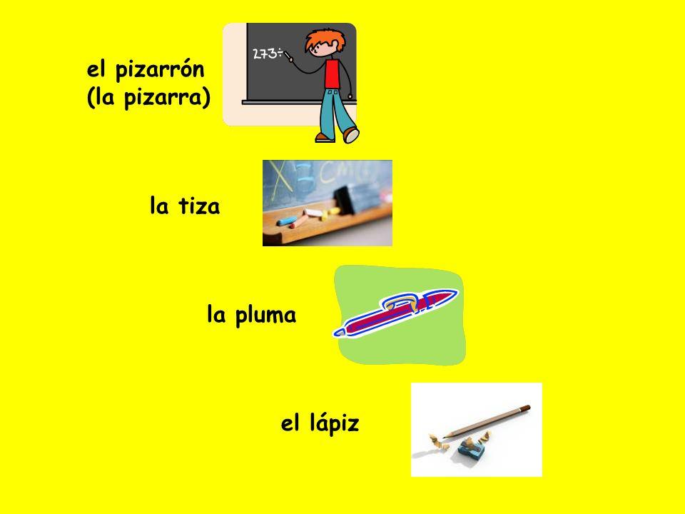 el pizarrón (la pizarra) la tiza la pluma el lápiz