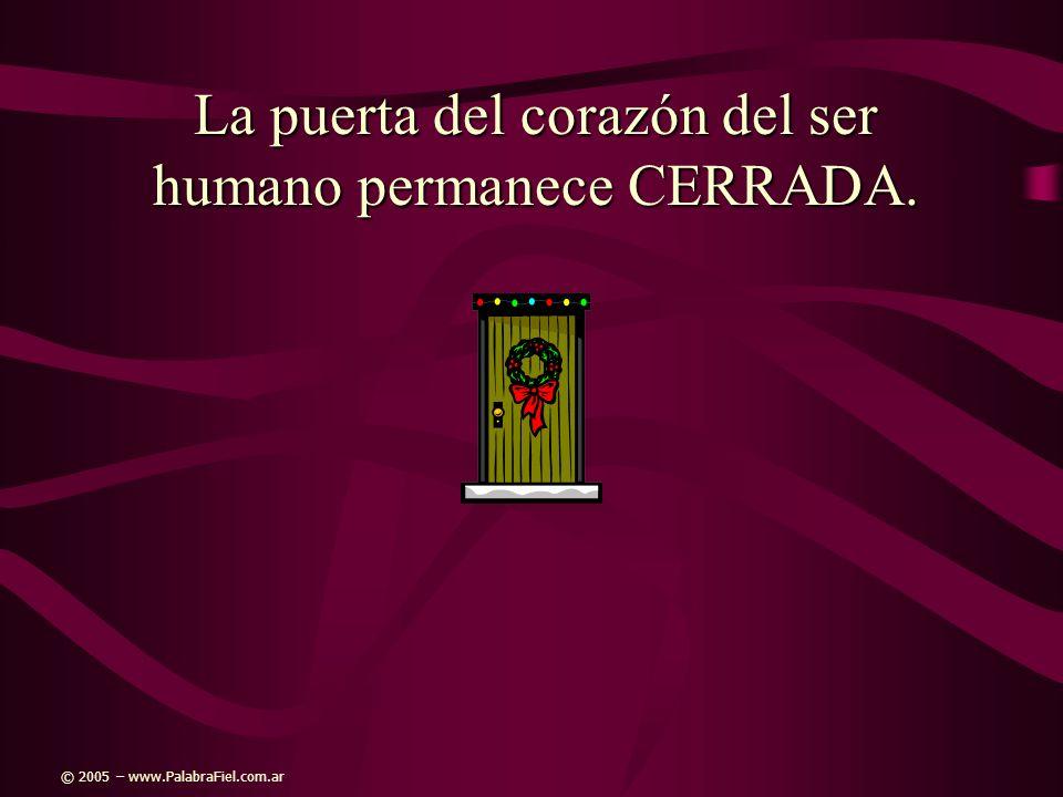 La puerta del corazón del ser humano permanece CERRADA.