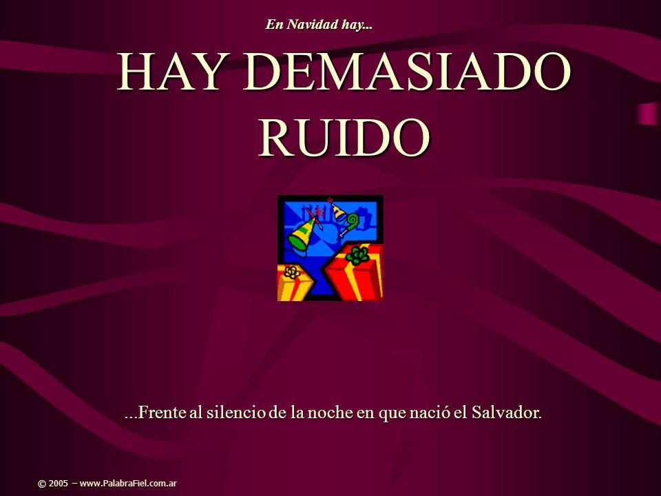 En Navidad hay... HAY DEMASIADO RUIDO. ...Frente al silencio de la noche en que nació el Salvador.