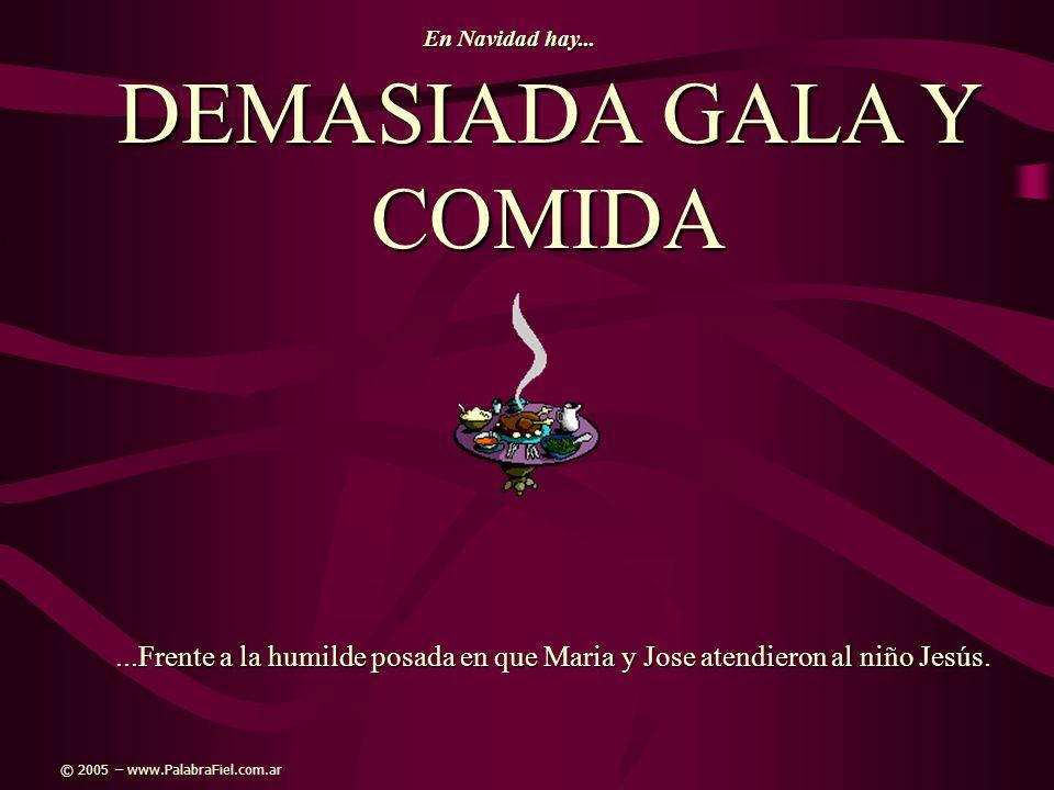 DEMASIADA GALA Y COMIDA