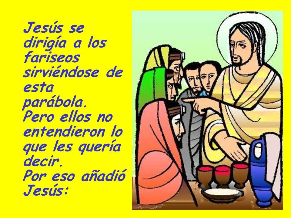 Jesús se dirigía a los fariseos sirviéndose de esta parábola