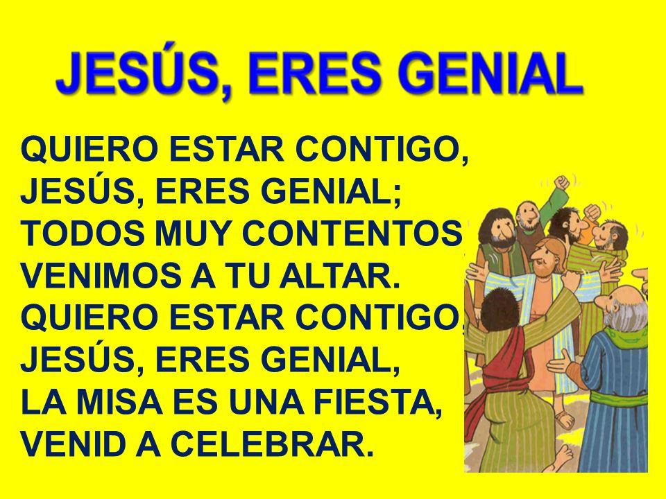 JESÚS, ERES GENIAL; TODOS MUY CONTENTOS