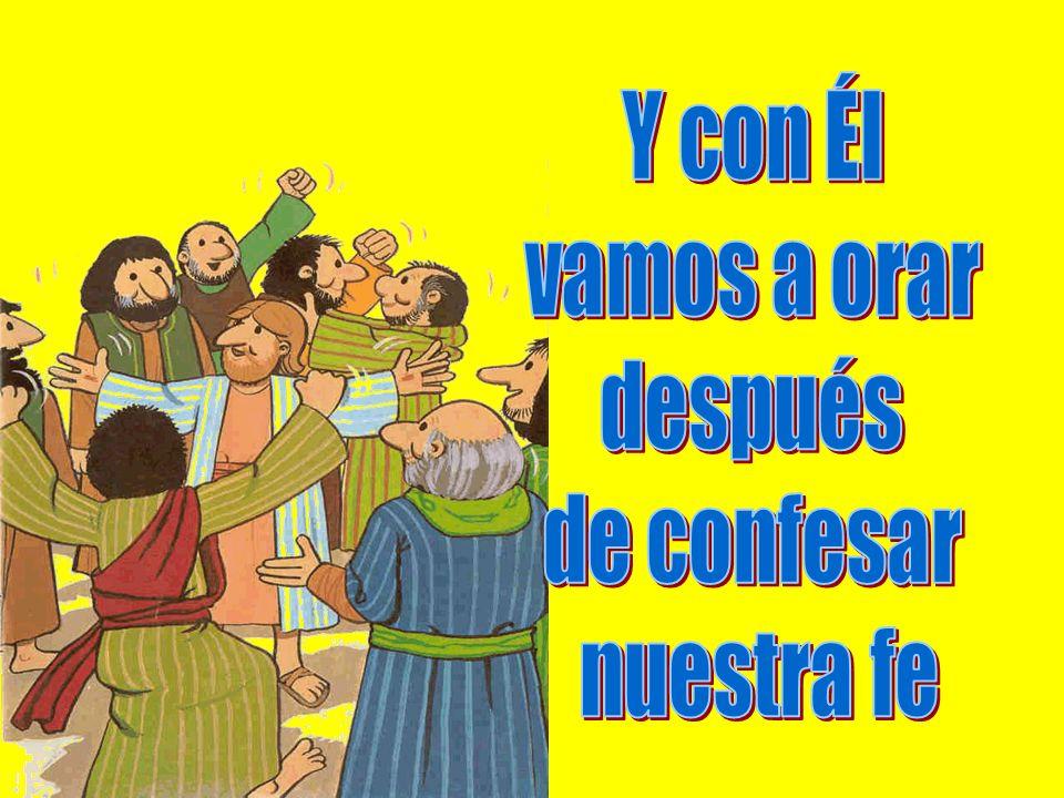 Y con Él vamos a orar después de confesar nuestra fe