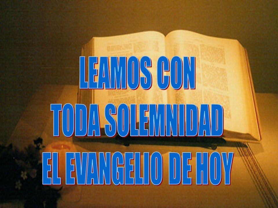 LEAMOS CON TODA SOLEMNIDAD EL EVANGELIO DE HOY