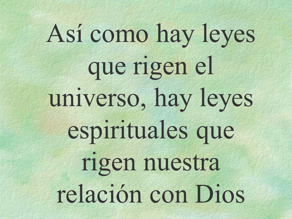 Así como hay leyes que rigen el universo, hay leyes espirituales que rigen nuestra relación con Dios