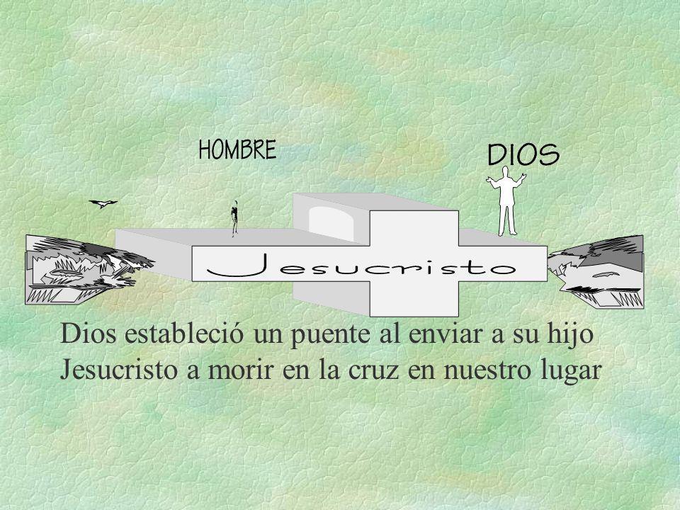 Dios estableció un puente al enviar a su hijo Jesucristo a morir en la cruz en nuestro lugar