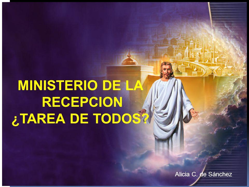 MINISTERIO DE LA RECEPCION ¿TAREA DE TODOS