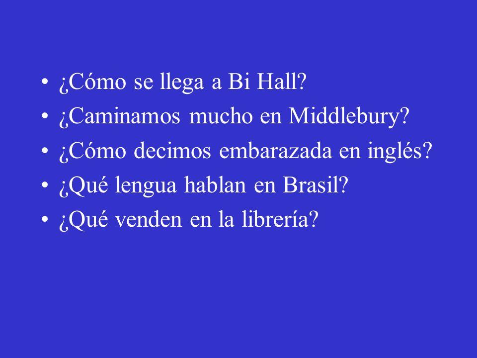 ¿Cómo se llega a Bi Hall ¿Caminamos mucho en Middlebury ¿Cómo decimos embarazada en inglés ¿Qué lengua hablan en Brasil