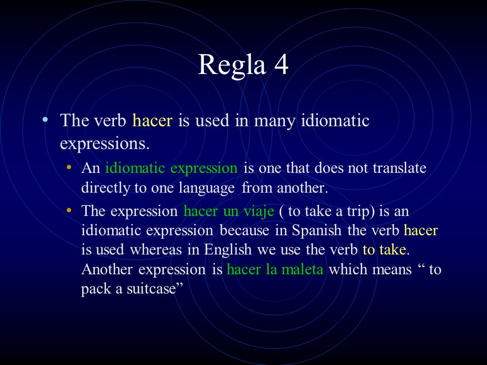 Regla 4 The verb hacer is used in many idiomatic expressions.