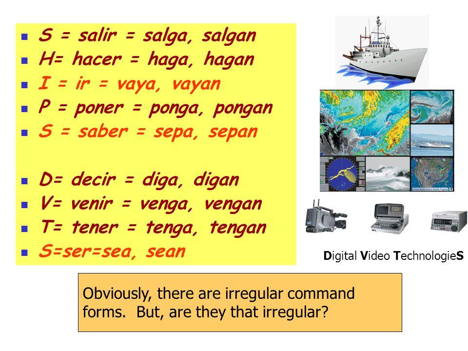 S = salir = salga, salgan H= hacer = haga, hagan I = ir = vaya, vayan