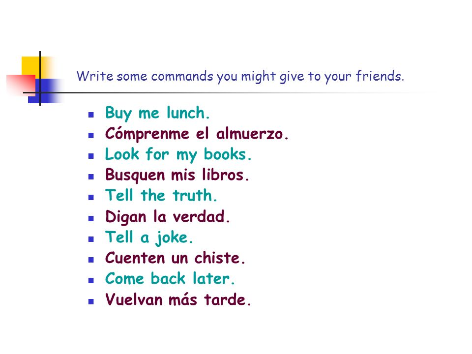 Write some commands you might give to your friends.