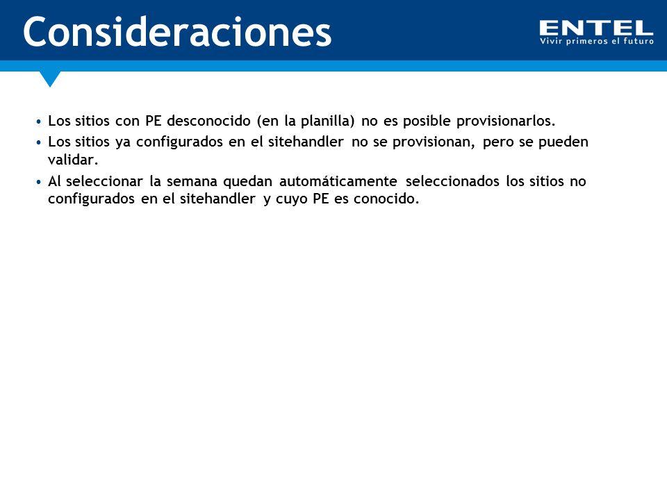 Consideraciones Los sitios con PE desconocido (en la planilla) no es posible provisionarlos.