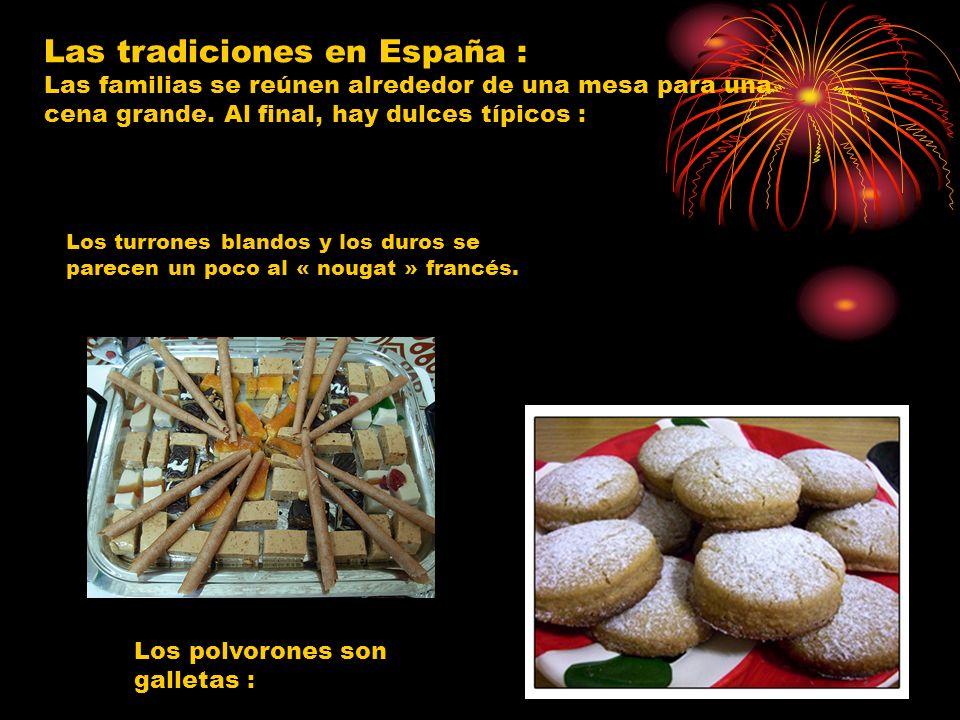 Las tradiciones en España : Las familias se reúnen alrededor de una mesa para una cena grande. Al final, hay dulces típicos :