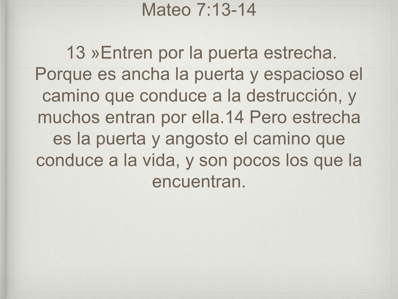 Mateo 7:13-14 13 »Entren por la puerta estrecha