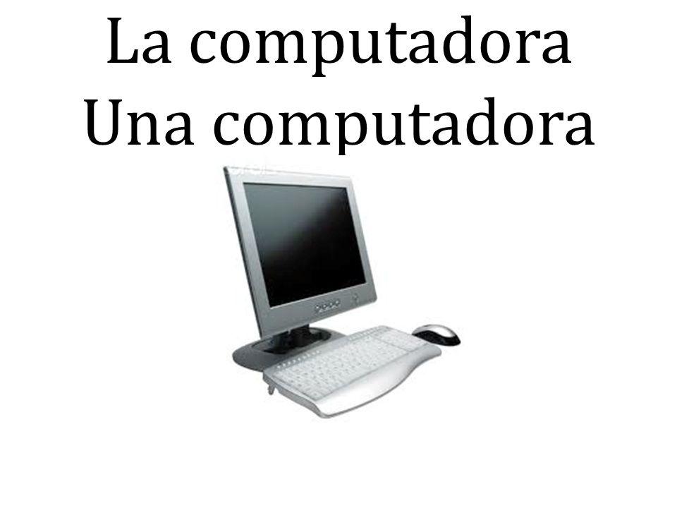 La computadora Una computadora