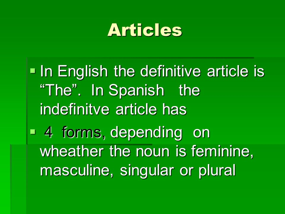 ArticlesIn English the definitive article is The . In Spanish the indefinitve article has.