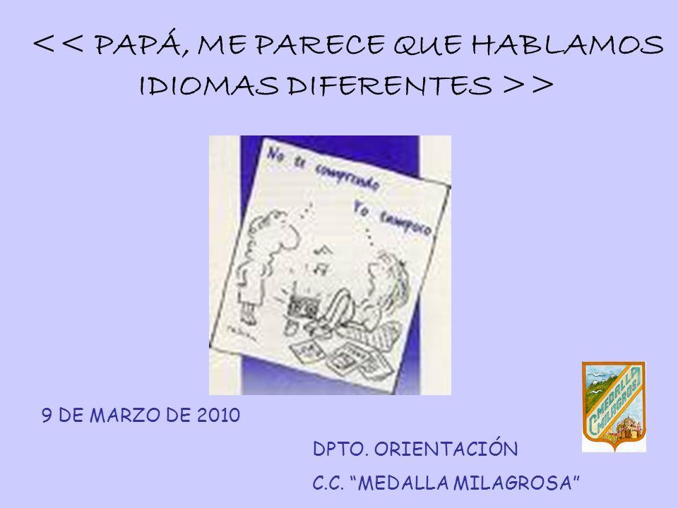 << PAPÁ, ME PARECE QUE HABLAMOS IDIOMAS DIFERENTES >>
