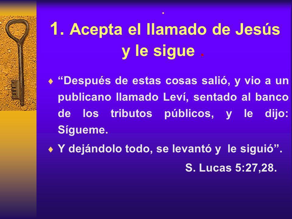 . 1. Acepta el llamado de Jesús y le sigue .