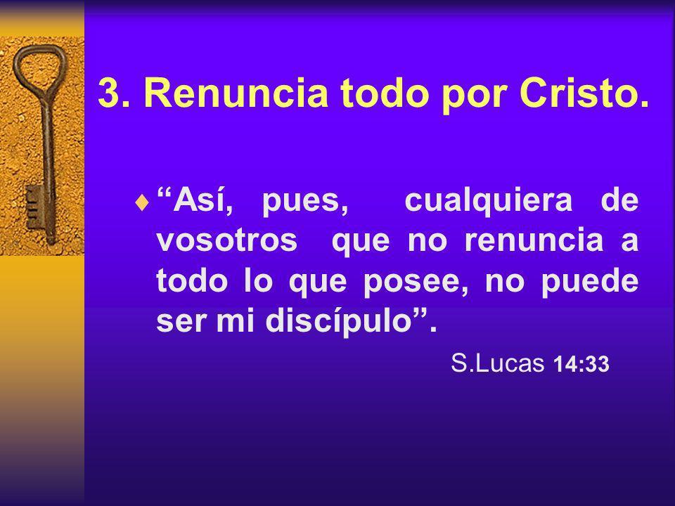 3. Renuncia todo por Cristo.