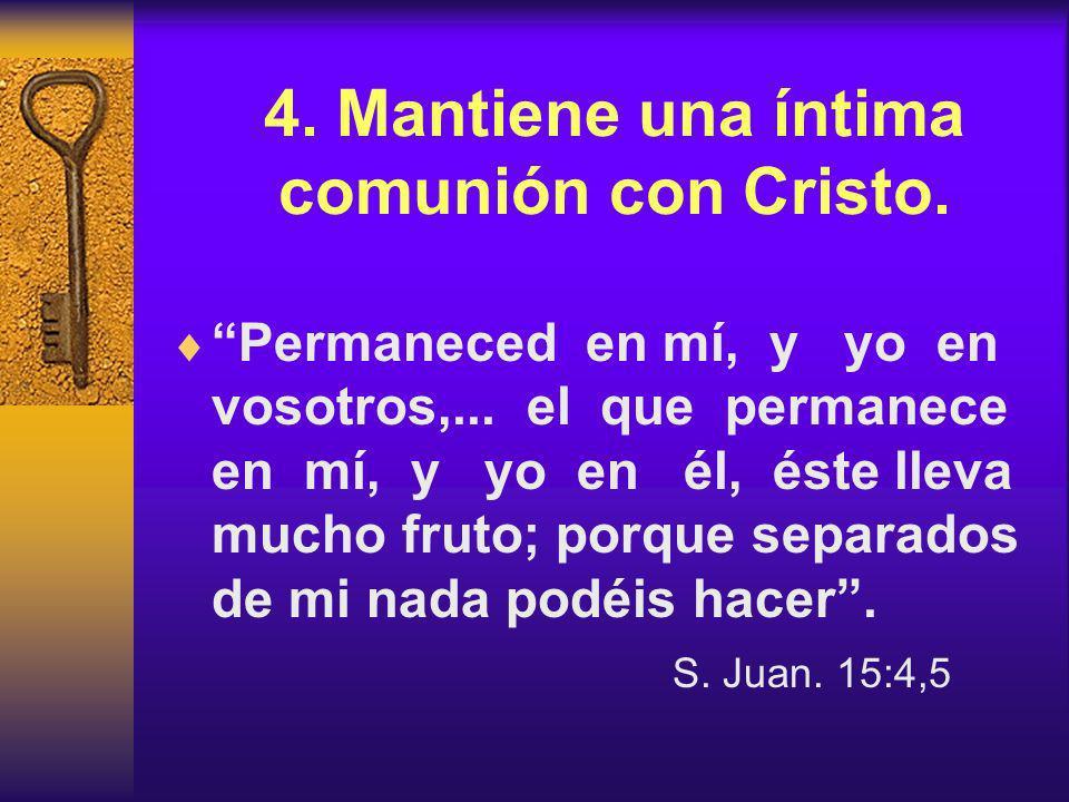 4. Mantiene una íntima comunión con Cristo.